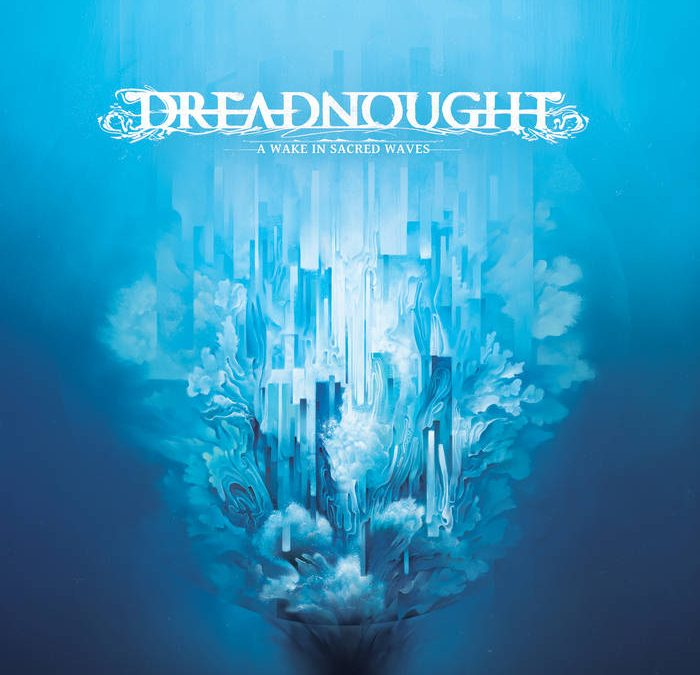 Dreadnought   A Wake In Sacred Waves   Album Review December 2017
