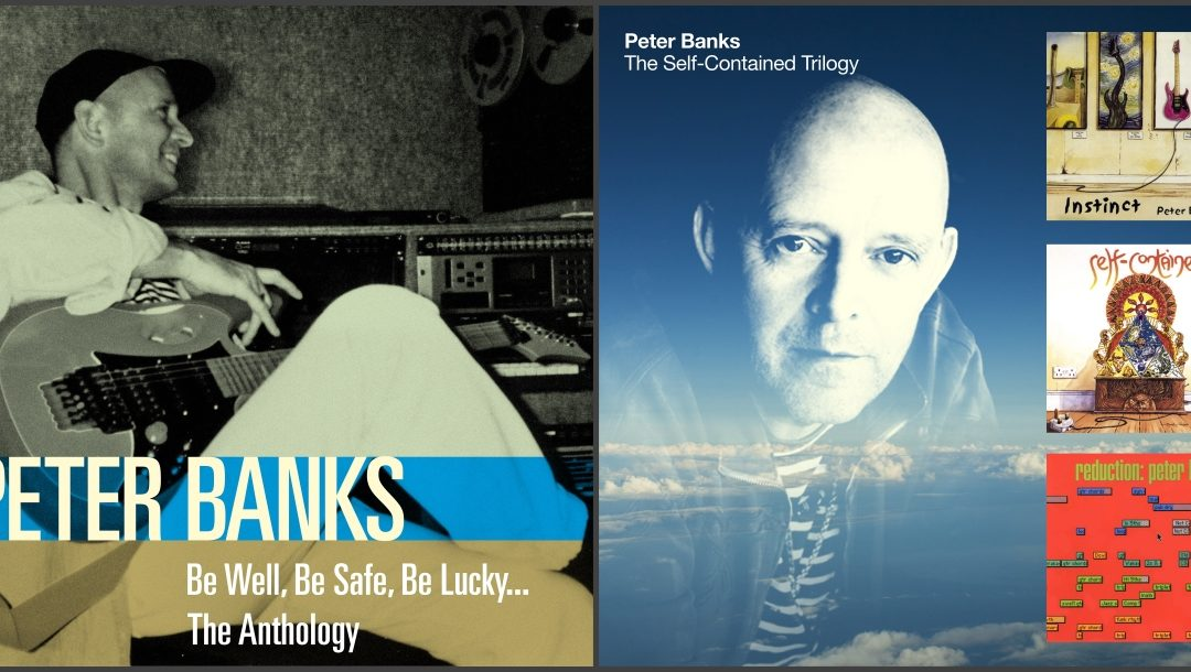 YES Guitar Legend Peter Banks's Anthology Be Well, Be Safe, Be Lucky… 2CD & The Self-Contained Trilogy 3CD – OUT NOW!